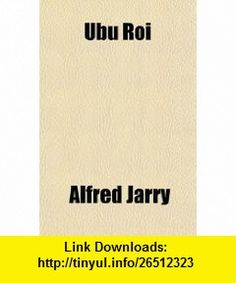 Ubu Roi (French Edition) (9781153735766) Alfred Jarry , ISBN-10: 1153735768  , ISBN-13: 978-1153735766 ,  , tutorials , pdf , ebook , torrent , downloads , rapidshare , filesonic , hotfile , megaupload , fileserve
