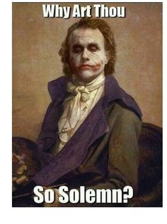 Why so solemn