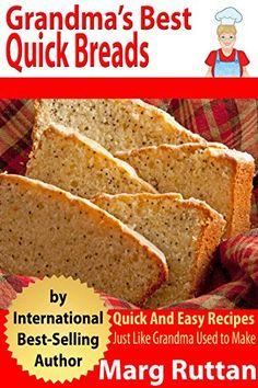 Grandma's Best Quick Breads: Grandma's Best Recipes by Marg Ruttan http://www.amazon.com/dp/B00Q23M2BE/ref=cm_sw_r_pi_dp_rC6Cvb1X55V90
