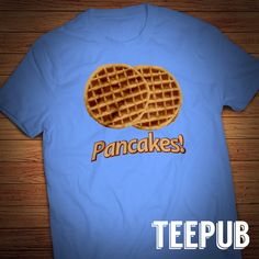 Err'body loves pancakes! Why not express your love for this doughy-delight with a fancy-shmancy shirt. Pancakes are just the best, aren't they? #HumorTee #Pancakes #Waffles #DumbShirt