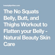 The No Squats Belly, Butt, and Thighs Workout to Flatten your Belly - Natural Beauty Skin Care