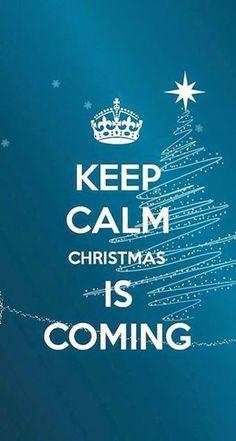 Keep Calm Christmas is Coming
