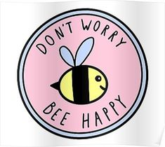 Monday Morning Quotes Discover Dont Worry Bee Happy Poster by Brittany Hefren Stickers Cool, Happy Stickers, Tumblr Stickers, Phone Stickers, Printable Stickers, Planner Stickers, Bee Happy, Aesthetic Stickers, Cute Drawings