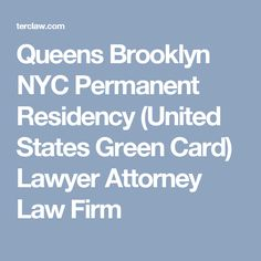Queens Brooklyn NYC Permanent Residency (United States Green Card) Lawyer Attorney Law Firm