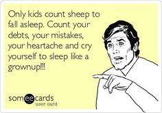 cry yourself to sleep like a grownup!