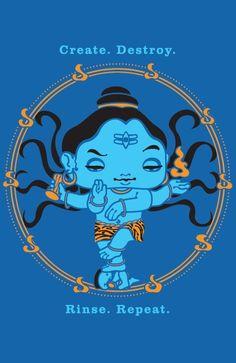 Shiva… create, destroy, rinse, repeat.