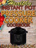 Free Kindle Book -   Healthy Instant Pot Pressure Cooker Cookbook: Quick, Easy and Healthy Instant Pot Meals (Instant pot recipes)