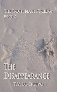 The Disappearance (The Truth Beauty Trilogy Book 2) by T. V. LoCicero http://www.amazon.com/dp/B008H31AJW/ref=cm_sw_r_pi_dp_.Z0Qwb1JSPZWX