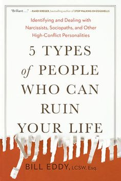 Cover image for 5 types of people who can ruin your life : identifying and dealing with narcissists, sociopaths, and other high-conflict personalities / Bill Eddy, LCSW, Esq. Best Books To Read, Great Books, Reading Lists, Book Lists, Books For Self Improvement, Psychology Books, Types Of People, Inspirational Books, Reading Material