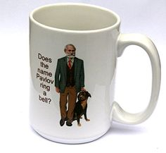 The Pavlov Mug - Does the name Pavlov ring a bell? This mug will appeal to your psychologist friends (behaviorist in particular).