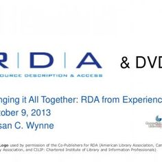 & DVDs Bringing it All Together: RDA from Experience October 9, 2013 Susan C. Wynne RDA Logo used by permission of the Co-Publishers for RDA (American L. http://slidehot.com/resources/rda-dvds-bringing-it-all-together-rda-from-experience-como-xxv.53836/