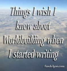 Things I wish I knew about worldbuilding when I started writing.