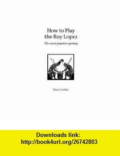 How to Play the Ruy Lopez (9781843821267) Shaun Taulbut , ISBN-10: 1843821265  , ISBN-13: 978-1843821267 ,  , tutorials , pdf , ebook , torrent , downloads , rapidshare , filesonic , hotfile , megaupload , fileserve