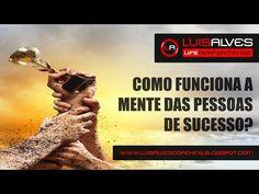 COMO FUNCIONA A MENTE DAS PESSOAS DE SUCESSO? [VÍDEO] ~ LUIS ALVES - LIFE PERFORMANCE®