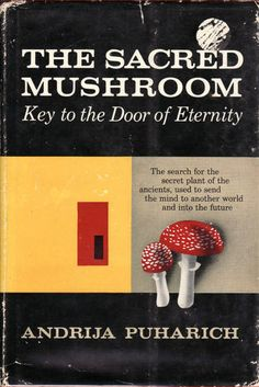 The Sacred Mushroom: Key to the Door of Eternity. A. Puharich. First Edition.