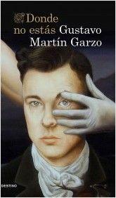 """""""Donde no estás"""" / Gustavo Martín Garzo: Potente, inquietante y arrolladora. Vuelve Martín Garzo con una novela que no te dejará indiferente."""