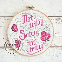 Somedays, you just dont have time for his bullshit - express yourself with a pretty floral cross stitch pattern with typography style. Not today, Satan, not today This will produce a stitched piece approximately 8 x 8 (round variation is designed to fit in a 8 embroidery hoop)