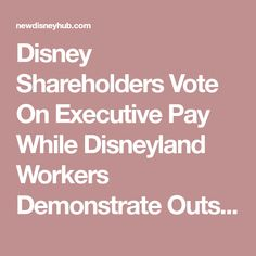 Disney Shareholders Vote On Executive Pay While Disneyland Workers Demonstrate Outside Disney Hub, Epcot, New Pins, Magic Kingdom, Disneyland, The Outsiders, News, Disney Resorts