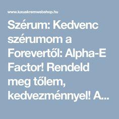 Szérum: Kedvenc szérumom a Forevertől: Alpha-E Factor! Rendeld meg tőlem, kedvezménnyel! Alpha- E Factor - Forever - LUXUSKRÉMWEBSHOP KOZMETIKAI WEBÁRUHÁZ