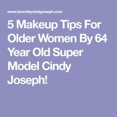 5 Makeup Tips For Older Women By 64 Year Old Super Model Cindy Joseph!