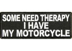 Some need therapy I have my motorcycle patch