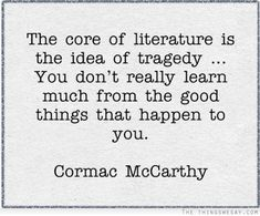 Cormac Mccarthy Quotes Cormac Mccarthy This Is One Of My Favorite Quotes Not Just From No .