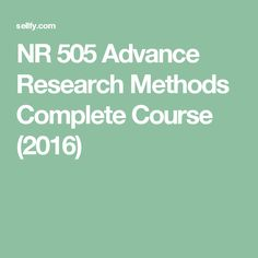 NR 505 Advance Research Methods Complete Course Devry Devry University, Research Methods