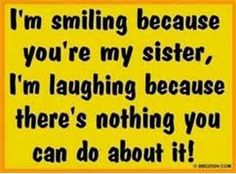 Funny Sister Quotes - Bing Images  Happy Birthday Lee Ann!  Love you!