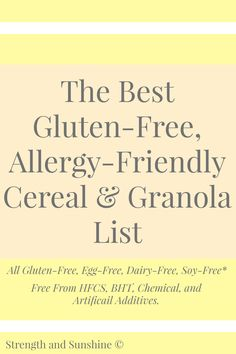 The Best Gluten-Free, Allergy-Friendly Cereal & Granola List | Strength and Sunshine @RebeccaGF666 A list of clean, healthy breakfast cereals and granolas for busy morning breakfasts. All gluten-free, egg-free, dairy-free, and soy-free. No HFCS, BHT, or chemical additives.