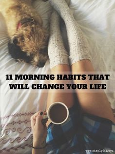 11 habits that will get you starting off on the right foot every morning, day in, day out.