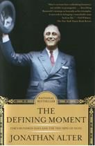 The Defining Moment: FDR's Hundred Days and the Triumph of Hope: Jonathan Alter
