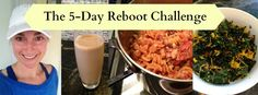 If you're willing to spend $45+......The 5-Day Reboot Challenge is a fun, online program that's designed to help you figure out how to fit more whole foods in your life. You'll not only get some real, deliciousrecipes, you'll alsoreceive all the support and encouragement you need to make it all happen. And perhaps best of all, you'll get the chance…