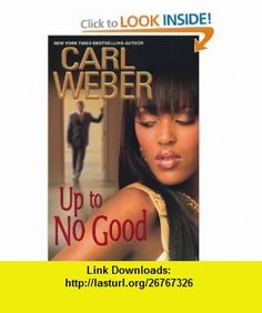 Up To No Good (9780758231796) Carl Weber , ISBN-10: 0758231792  , ISBN-13: 978-0758231796 ,  , tutorials , pdf , ebook , torrent , downloads , rapidshare , filesonic , hotfile , megaupload , fileserve