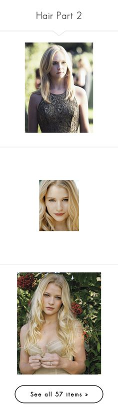 """""""Hair Part 2"""" by sirius-james-remus ❤ liked on Polyvore featuring candice accola, caroline, models, tvd, emilie de ravin, hair, people, emilie, females and pictures"""