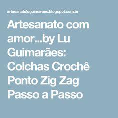 Artesanato com amor...by Lu Guimarães: Colchas Crochê  Ponto Zig Zag Passo a Passo
