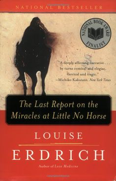 The Last Report on the Miracles at Little No Horse by Louise Erdrich. One of her very best.