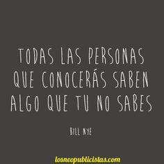 """""""Todas las personas que conocerás, saben algo que tú no sabes"""" - Bill Nye #Frases"""