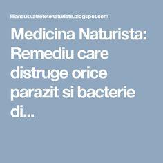 Medicina Naturista: Remediu care distruge orice parazit si bacterie di... Medicine