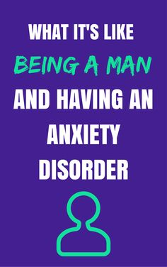 Here's what it's like being a man and having an anxiety disorder.