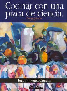 Título: Cocinar con una pizca de ciencia : procesos culinarios / Autor: Perez Conesa, Joaquin / Ubicación: FCCTP – Gastronomía – Tercer piso / Código: G 641.5 P445C