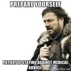 Top 15 actual quotes from patients who stayed against medical advice!
