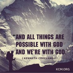 All things are possible with God, and we're with God! - Kenneth Copeland #KCM #inspiration  http://www.kcm.org/
