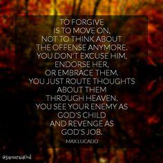 """Max Lucado: """"Perdonar es ir adelante, no pensar más en la ofensa. Es ver a tu enemigo como a un hijo de Dios, y ver la venganza como trabajo de Dios."""""""
