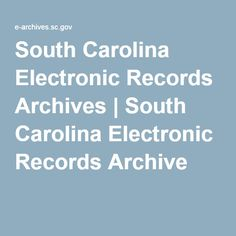 South Carolina Electronic Records Archives | South Carolina Electronic Records Archive