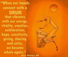 """Djembe meme  - """"When our hands connect with a DRUM that vibrates with our energy, vitality, emotion, exhilaration, hope, sensitivity, giving, sharing and unity, we become whole again.""""  -Barry Bittman, MD."""
