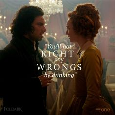 """""""You'll not make right any wrongs by drinking""""- Demelza Poldark"""