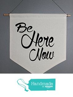"""Be Here Now"" Canvas Wall Pennant from Create Your Joy http://www.amazon.com/dp/B01A9196AY/ref=hnd_sw_r_pi_dp_P6wJwb0321TEW #handmadeatamazon"