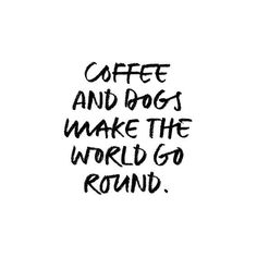 Coffee And Dogs Make The World Go Round – Funny Dog Quote Typography Digital Wal… Kaffee und Hunde um die Welt – lustige Hund Zitat [. Dog Quotes Love, Dog Quotes Funny, Life Quotes Love, Funny Dogs, Quotes To Live By, Me Quotes, Quotes About Dogs, Coffee Quotes Funny, A Girl And Her Dog Quotes