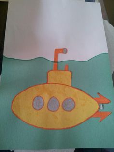 Yellow Submarine (cut out submarine, have kids glue onto blue paper and paint yellow) (maybe play Yellow Submarine during Circle Time for creative movement or noodle dance):  Thursday, January 16 Morning