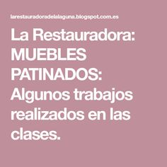 La Restauradora: MUEBLES PATINADOS: Algunos trabajos realizados en las clases.